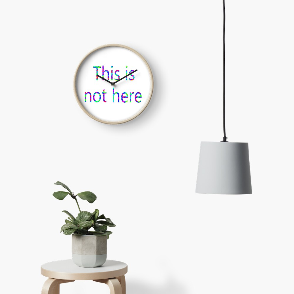 This is not here Clock