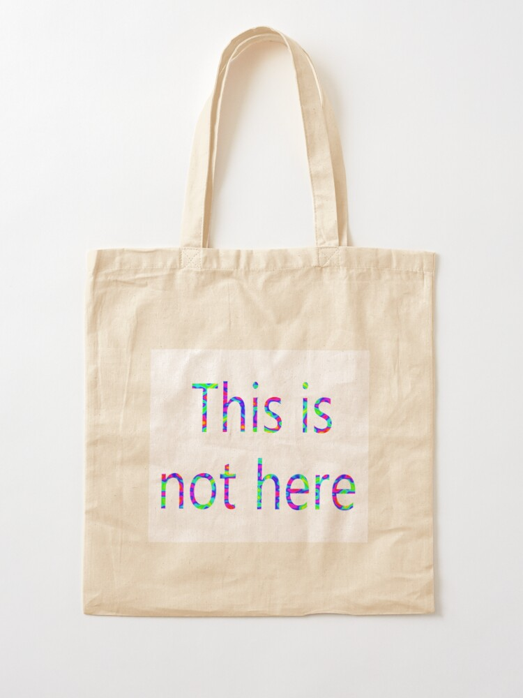Alternate view of This is not here Tote Bag