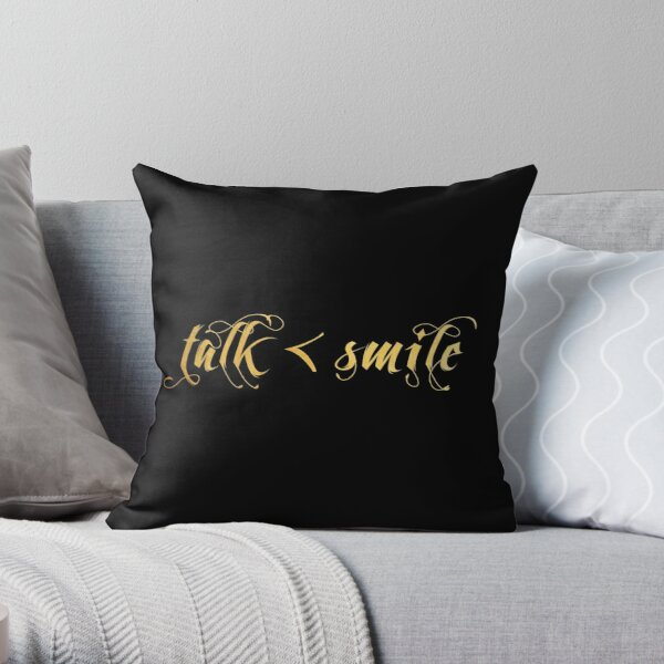 Talk Less, Smile More Throw Pillow