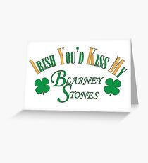 Irish You'd Kiss my Blarney Stones Greeting Card