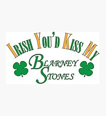 Irish You'd Kiss my Blarney Stones Photographic Print