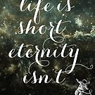 Vintage Quotes Collection -- Life Is Short Eternity Isn't  by Elo Marc