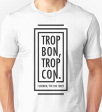 TROP BON, TROP CON T-Shirt
