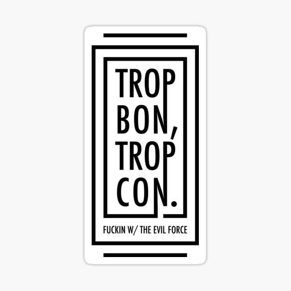 TROP BON, TROP CON Sticker