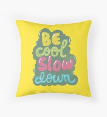 be cool, slow down Throw Pillow