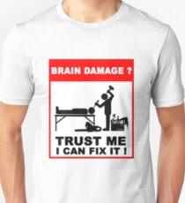 Brain damage, trust me I can fix it! T-Shirt