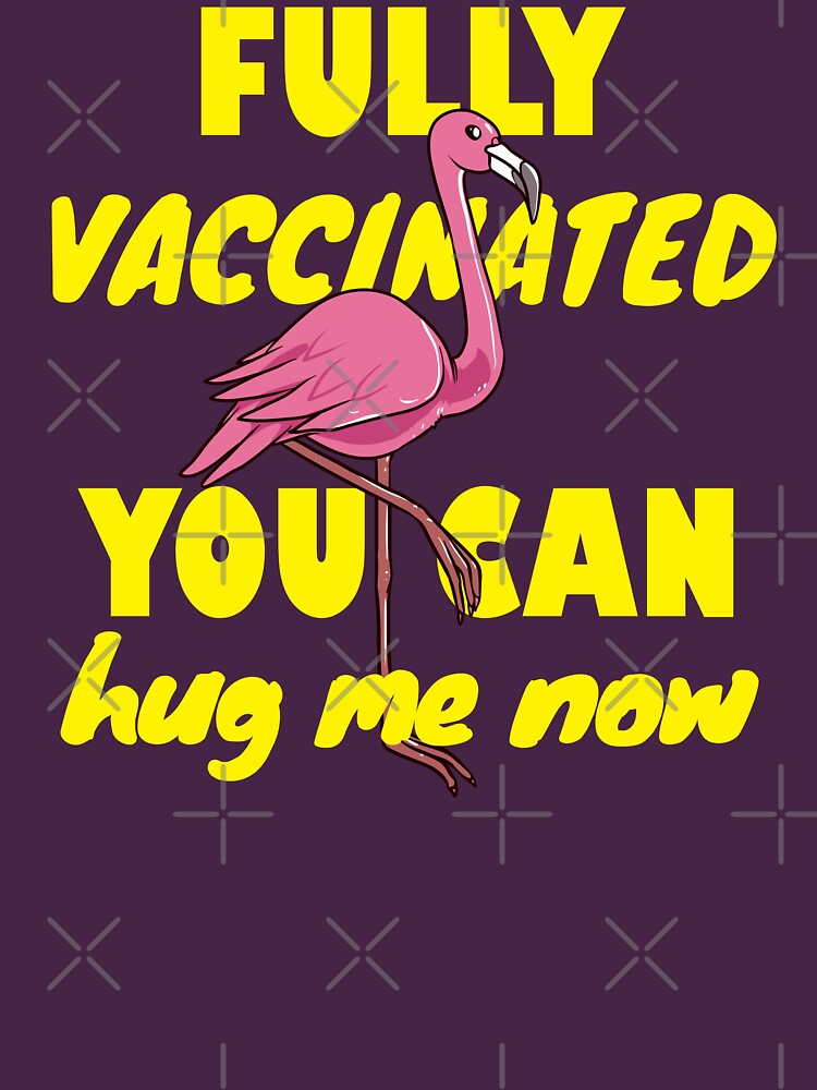 Fully vaccinated, you can hug me now. Flamingo lover gift by CWartDesign