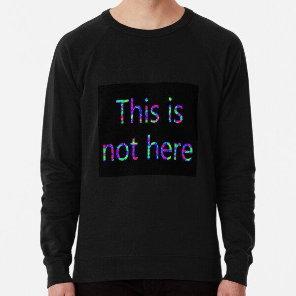 This is not here Lightweight Sweatshirt