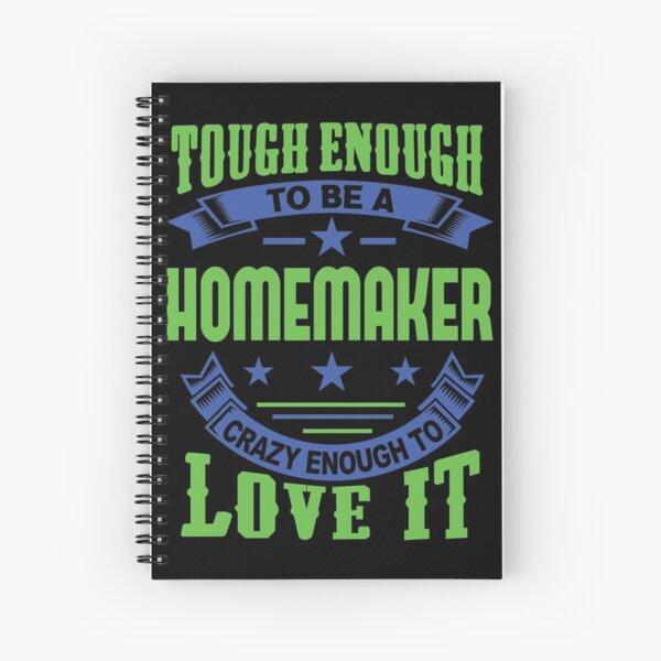 Tough Enough Homemaker Quote Spiral Notebook
