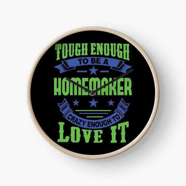 Tough Enough Homemaker Quote Clock