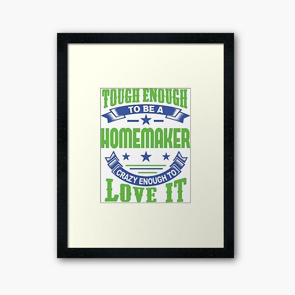 Tough Enough Homemaker Quote Framed Art Print