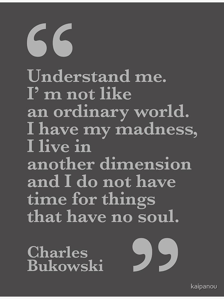 Understand me. Bukowski by kaipanou