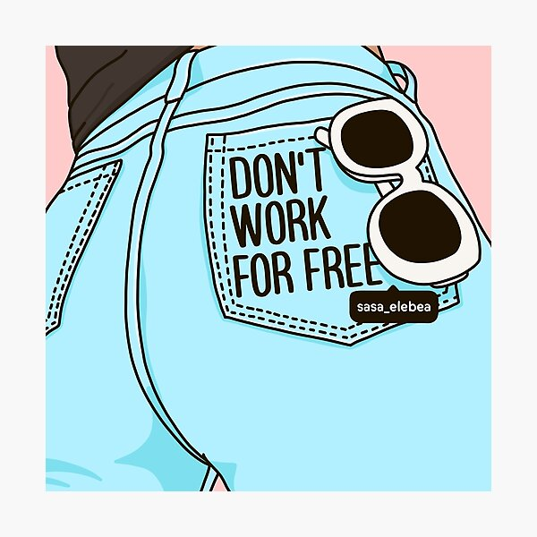 Don't work for free by Sasa Elebea Photographic Print