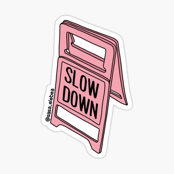 Slow down by Sasa Elebea Sticker
