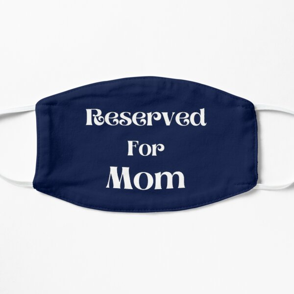 Reserved For Mom   Gift Ideas For Mom Flat Mask