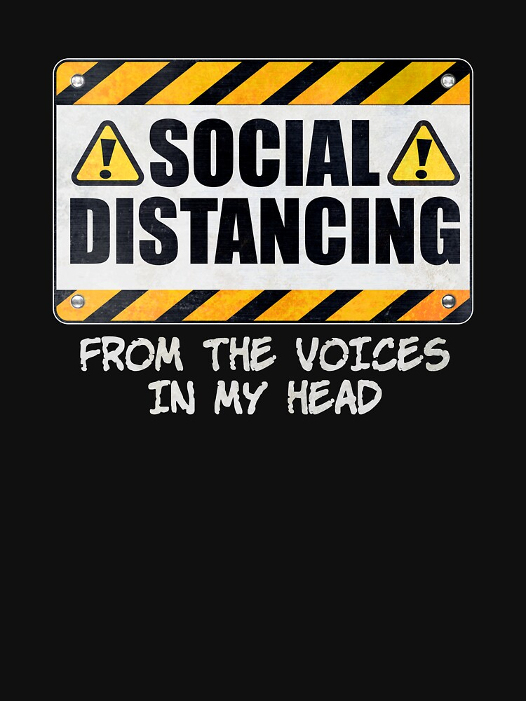 Social Distancing from the Voices In My Head by wheedesign