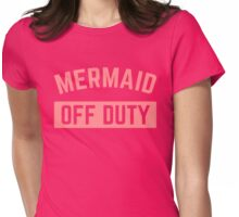 Mermaid Off Duty Funny Quote Womens Fitted T-Shirt