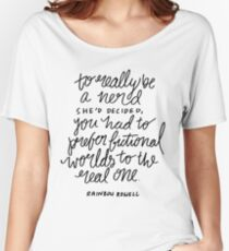 """To really be a nerd, she'd decided, you had to prefer fictional worlds to the real one"" Women's Relaxed Fit T-Shirt"