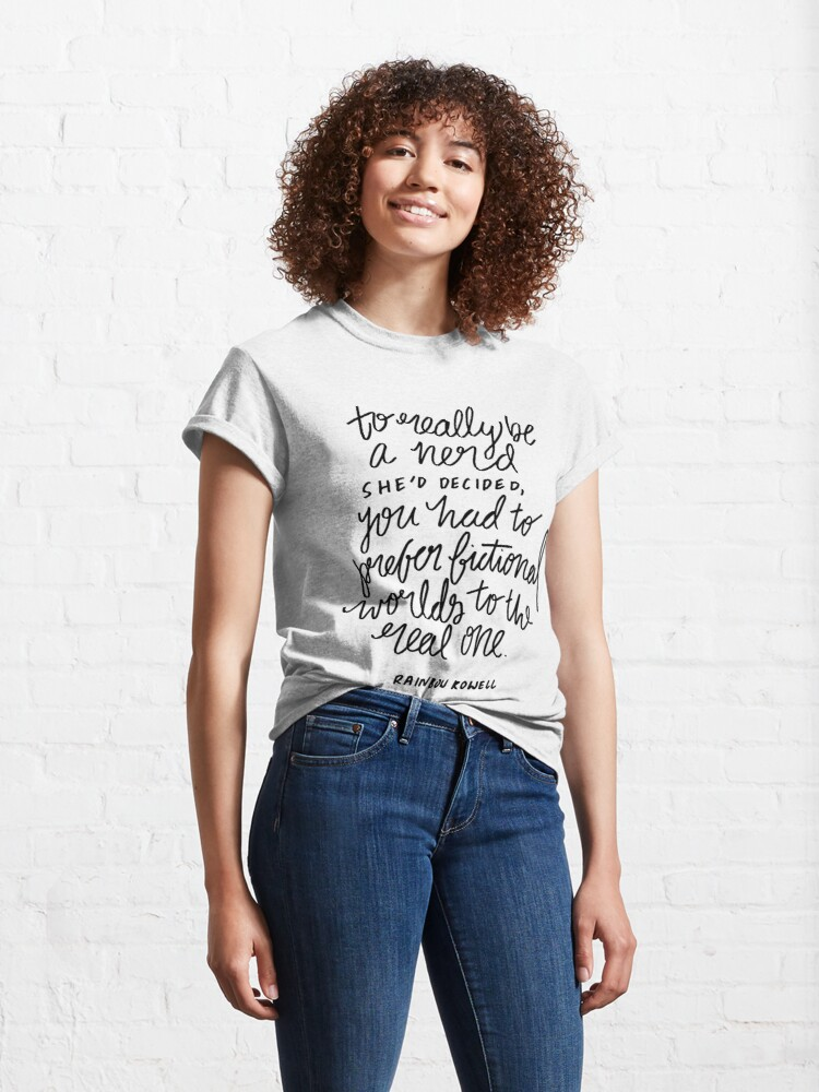"""Alternate view of """"To really be a nerd, she'd decided, you had to prefer fictional worlds to the real one"""" Classic T-Shirt"""