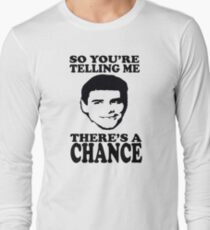 Dumb And Dumber So You're Telling Me There's A Chance Long Sleeve T-Shirt