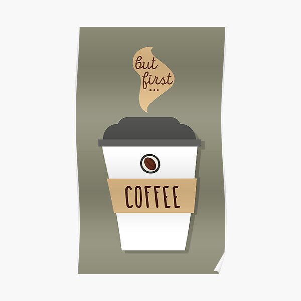 But first... coffee!  Poster