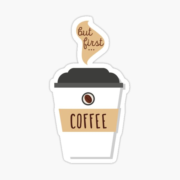 But first... coffee!  Sticker