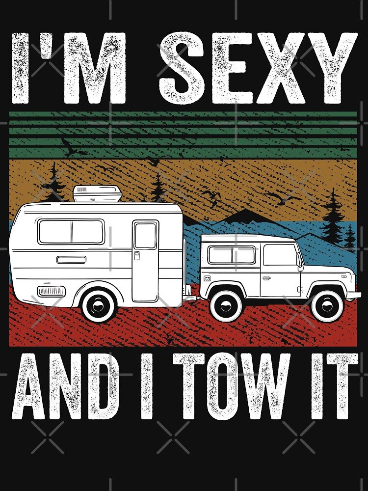 I'm Sexy And I Tow It, Gift For Camper And Nature Lovers by ABDOFIZA