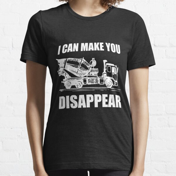i can make you disappear: cement truck gift, cement mixer gift, toddler cement truck, birthday cement truck, boys cement truck tees Essential T-Shirt