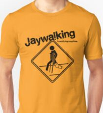 Jaywalking - I could stop anytime... T-Shirt