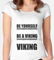 Always be yourself unless you can be a viking Women's Fitted Scoop T-Shirt