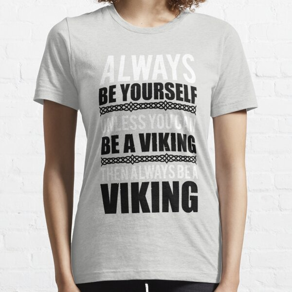 Always be yourself unless you can be a viking Essential T-Shirt