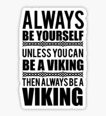 Always be yourself unless you can be a viking Sticker