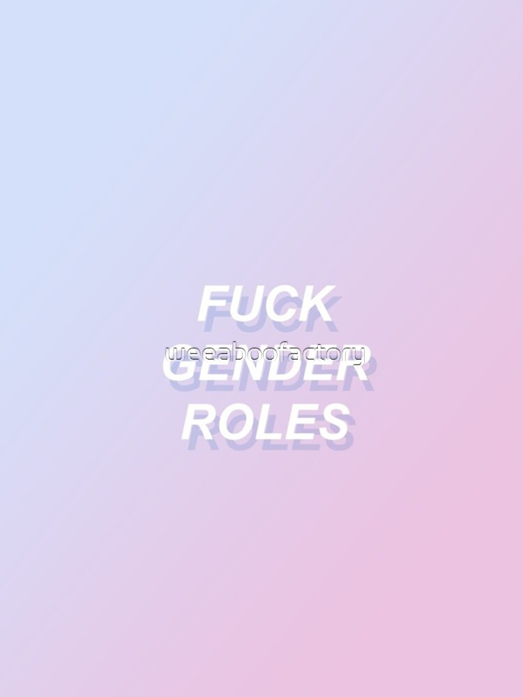 ♥♥♥ FUCK GENDER ROLES ♥♥♥  by weeaboofactory