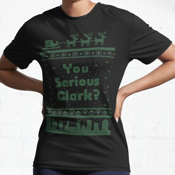 You Serious Clark? Cousin Eddie Christmas Vacation Active T-Shirt