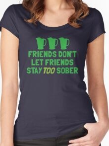 Friends don't let friends stay TOO sober Women's Fitted Scoop T-Shirt