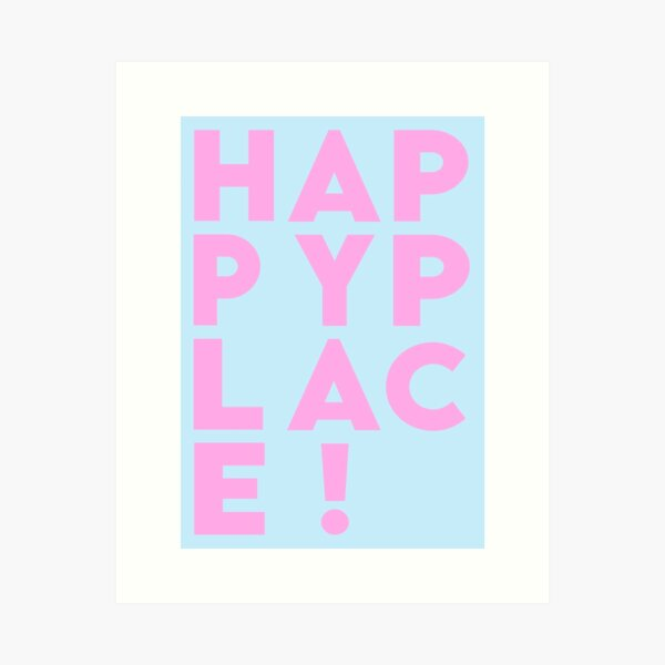 H A P P Y P L A C E ! Art Print