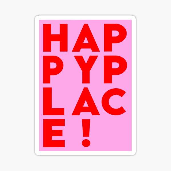 H A P P Y P L A C E ! Sticker