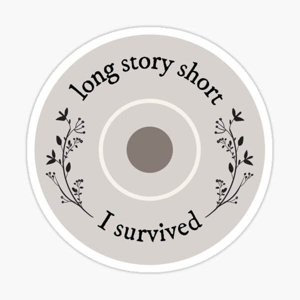 Long Story Short I Survived - Taylor Swift Evermore Sticker