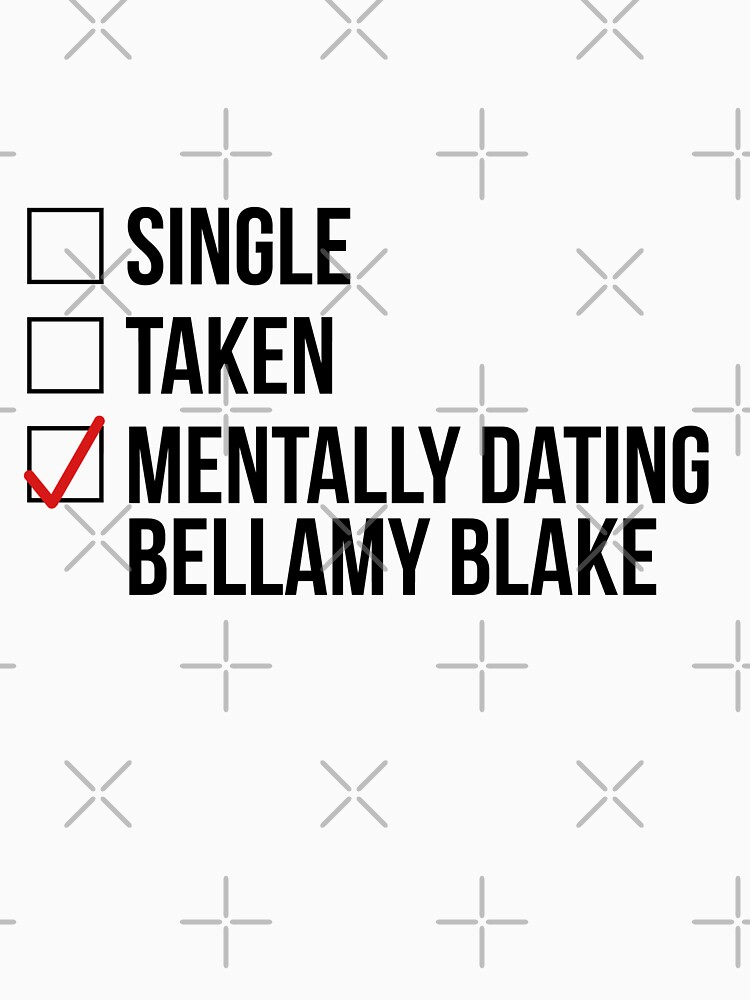 Single taken mentally dating bellamy blake