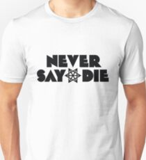 Never Say Die Unisex T-Shirt