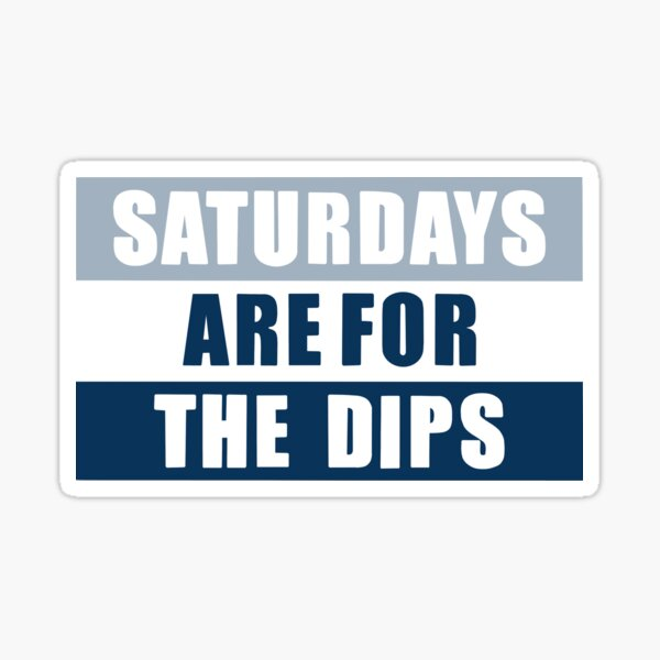 saturdays are for the dips Sticker