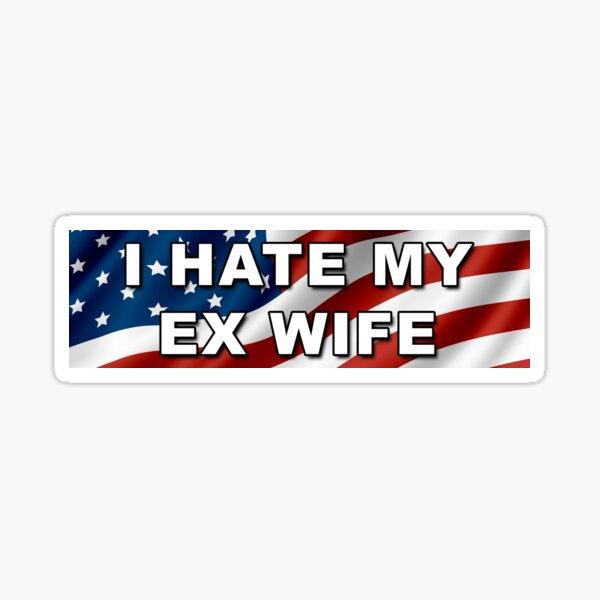 I HATE MY EX WIFE Bumper Sticker Sticker