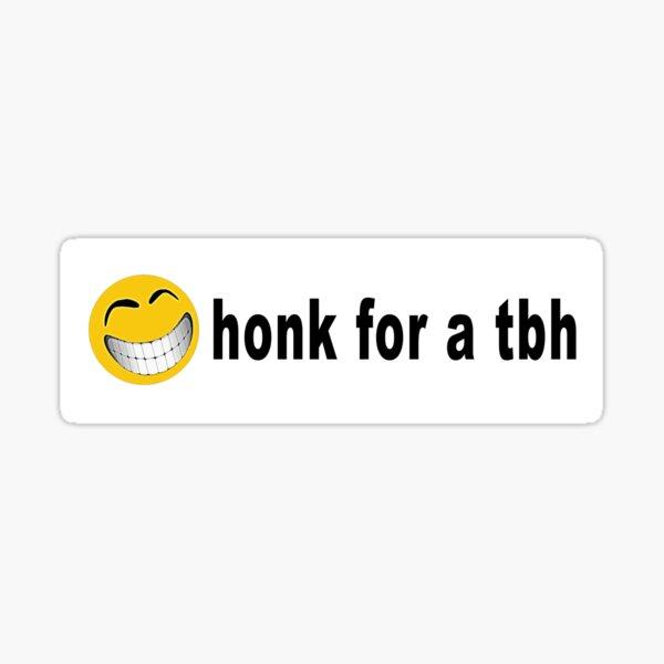 Honk for a TBH Bumper Sticker Sticker