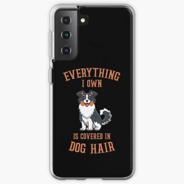 Everything I Own Is Covered In Dog Hair image Samsung Galaxy Soft Case