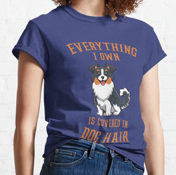 Everything I Own Is Covered In Dog Hair image Classic T-Shirt