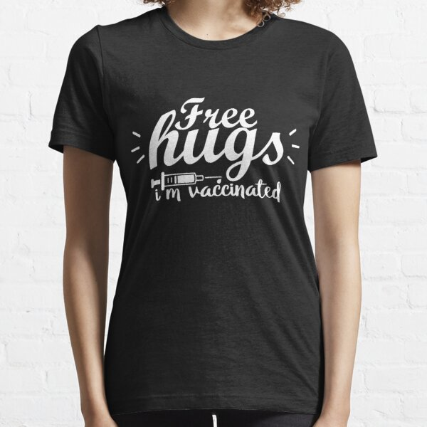 Free Hugs I am vaccinated hug me i am vaccinated Essential T-Shirt