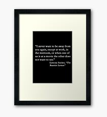I never want to be away from you.... Framed Print