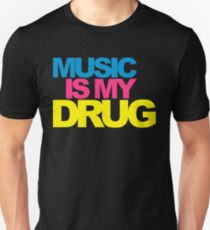Music Is My Drug Quote Unisex T-Shirt