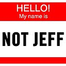 Hello! My Name is Not Jeff by SmarkOutMoment