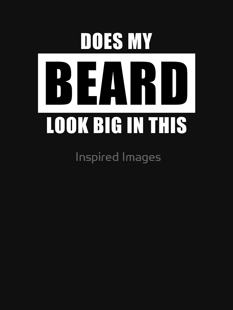Does My Beard Look Big In This - Funny Men's Beard by ImageMonkey